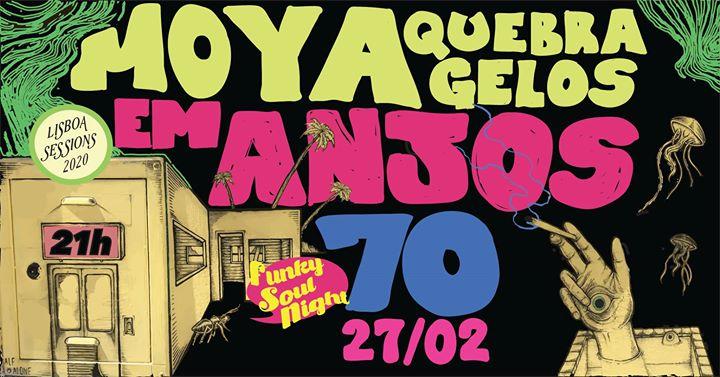 Moya Quebra Gelos en Anjos 70 / Funky Nite