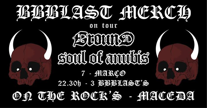Ground(Es)+Soul of Anubis -On The Rock's - Bbblast MERCH on TOUR