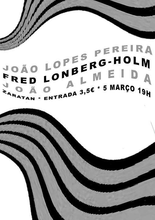 Fred Lonberg-Holm / João Lopes Pereira / João Almeida