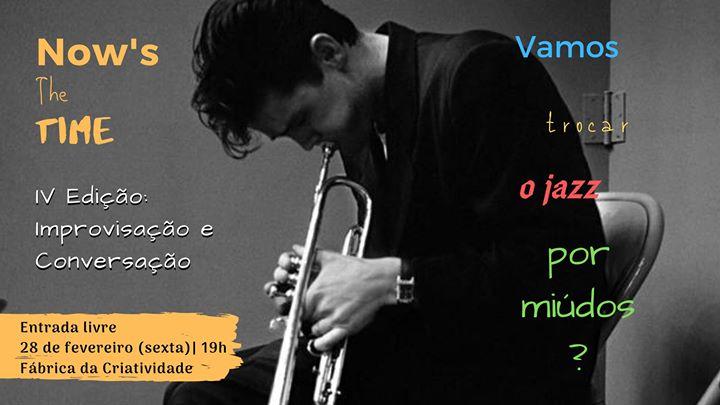 Now's The Time: Vamos Trocar O Jazz Por Miúdos? - IV Edição