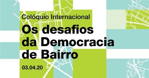 Colóquio Internacional Desafios da Democracia de Bairro | Adiado