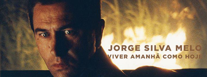 Jorge Silva Melo – Viver Amanhã como Hoje | sessão inaugural