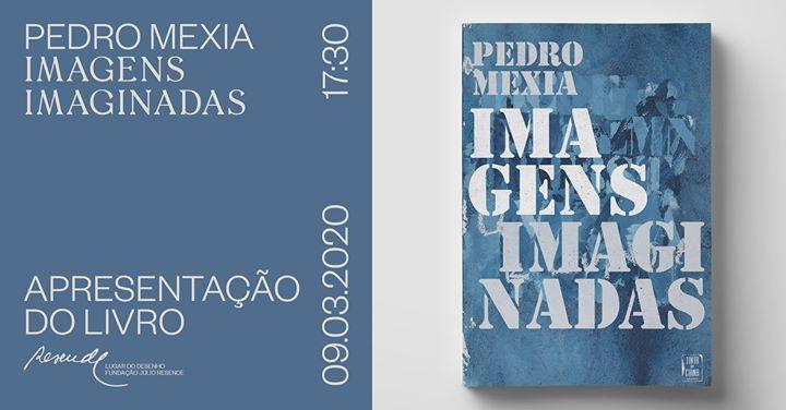 Apresentação do livro 'Imagens Imaginadas' de Pedro Mexia