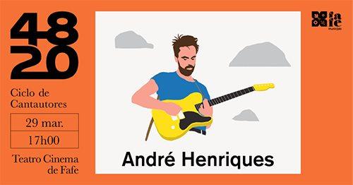 André Henriques - 48/20 Cantautores / Teatro-Cinema de Fafe