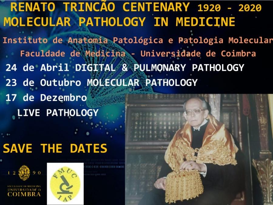 RENATO TRINCÃO CENTENARY 1920 – 2020 MOLECULAR PATHOLOGY IN MEDICINE – SAVE THE DATES