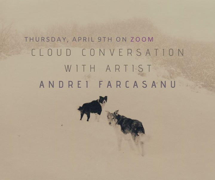 ZOOM Cloud Conversation with artist Andrei Farcasanu
