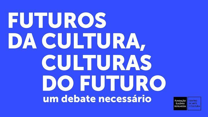 Futuros da cultura, culturas do futuro - um debate necessário