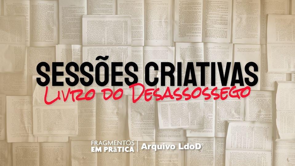"""Sessões Criativas """"Livro do Desassossego"""""""