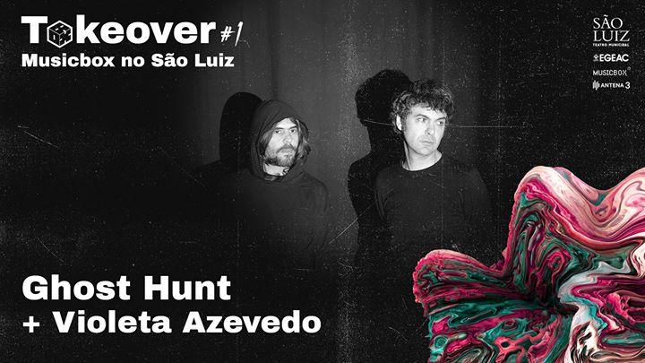 Ghost Hunt apresentam II + Violeta Azevedo | Takeover #1