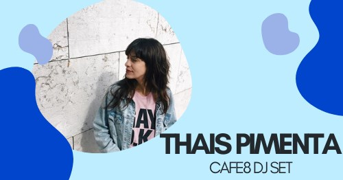 Thais Pimenta   cafe8 dj set