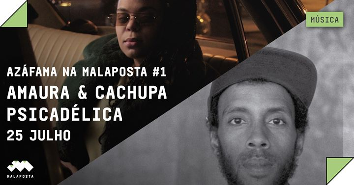 Azáfama na Malaposta #1: Amaura & Cachupa Psicadélica