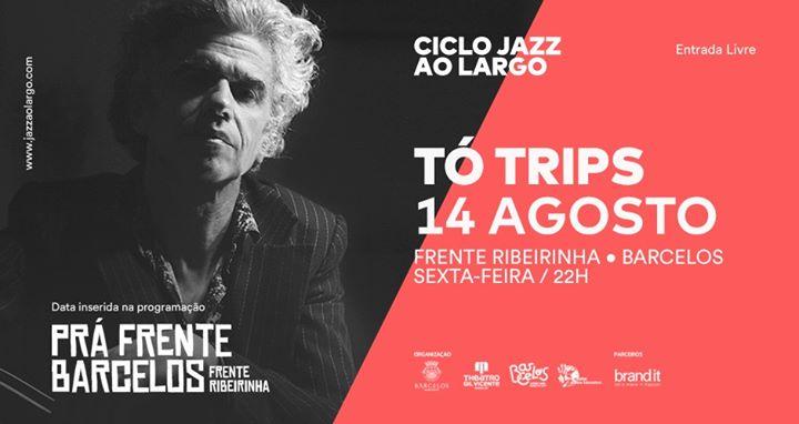 Ciclo Jazz ao Largo • Tó Trips