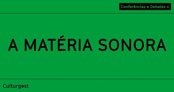 A Matéria Sonora x Conferências e Debates