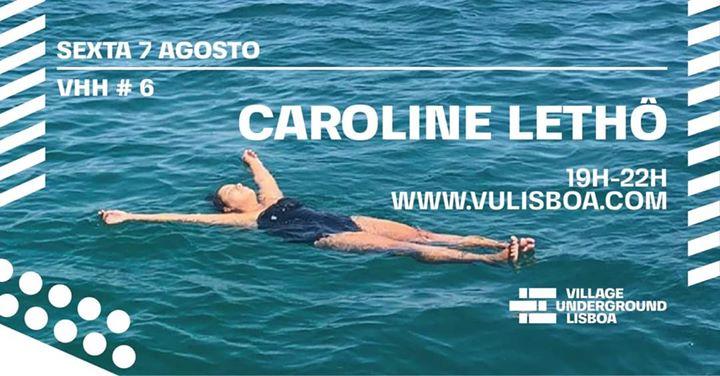 Sexta 7 Agosto - VHH #6 com Caroline Lethô