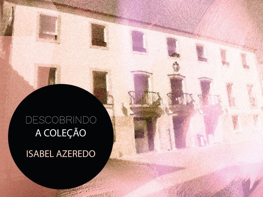 Descobrindo a coleção – Isabel Azeredo