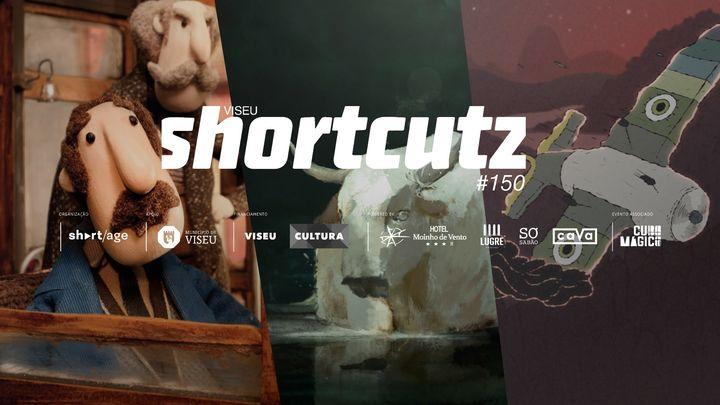 Shortcutz VISEU - sessão #150 - curtas