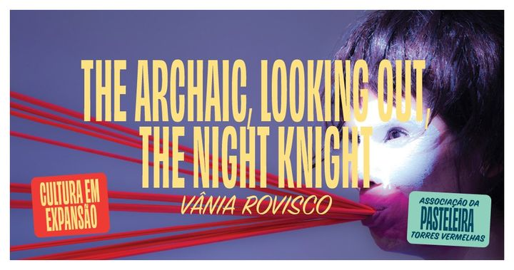 The Archaic, Looking Out, The Night Knight | Vânia Rovisco