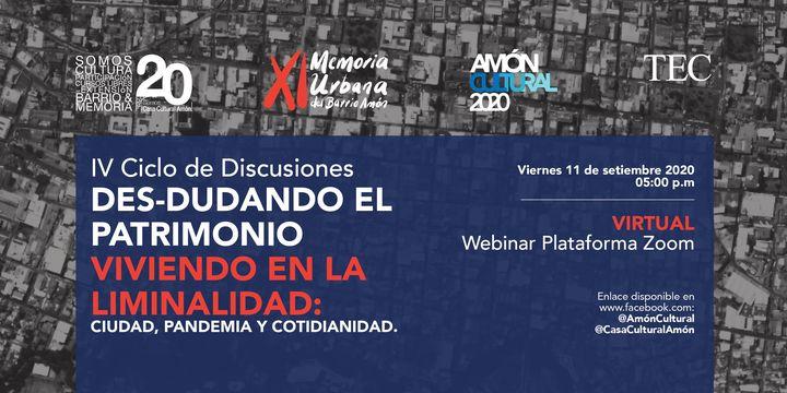 IV Ciclo de Discusiones: DES-DUDANDO EL  PATRIMONIO VIVIENDO EN LA  LIMINALIDAD: CIUDAD, PANDEMIA Y COTIDIANIDAD.