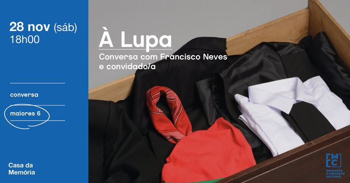 À Lupa • Conversa com Francisco Neves e convidado/a