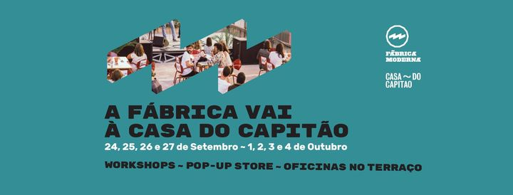 A Fábrica vai à Casa do Capitão • Oficinas e pop-up store