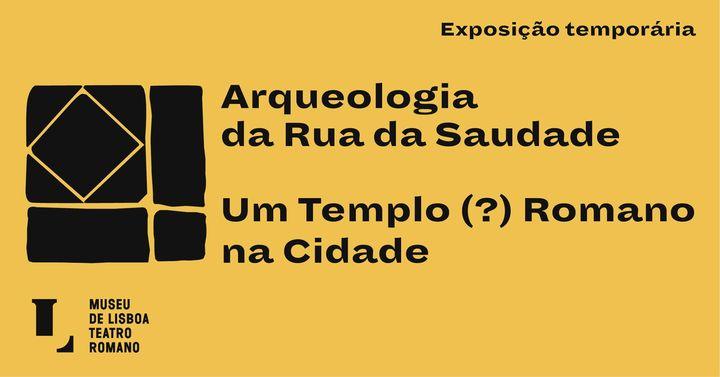 Exposição Arqueologia da Rua da Saudade. Um templo (?) romano na cidade - abertura