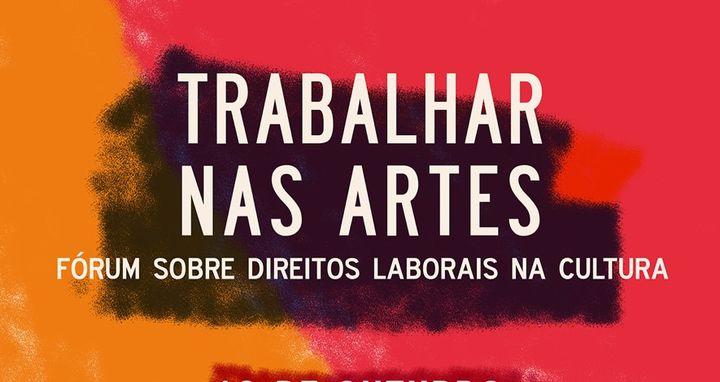 Trabalhar nas Artes - Fórum sobre direitos laborais na Cultura