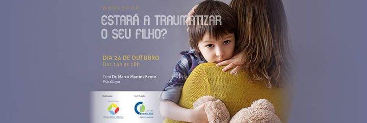 Estará a traumatizar o seu filho?