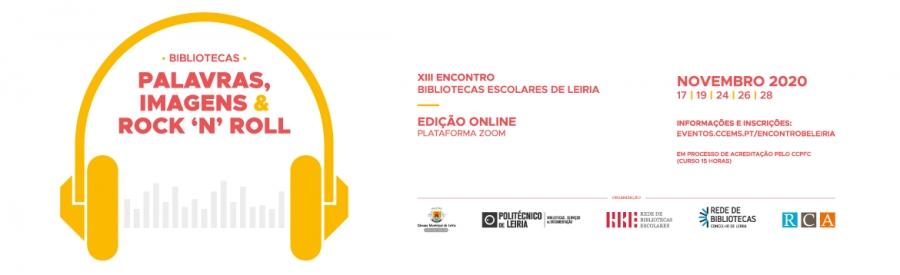 XIII Encontro da Rede de Bibliotecas Escolares de Leiria: Bibliotecas – palavras, imagens & rock 'n' roll