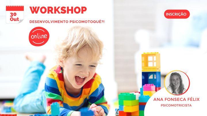 Workshop Desenvolvimento psicomotoquê?!