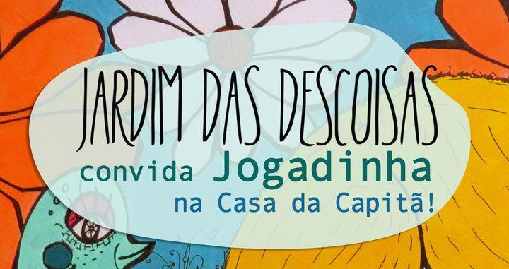 Jardim das Descoisas convida Jogadinha na Casa da Capitã