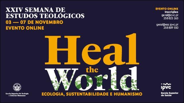 HEAL THE WORLD. Ecologia, Sustentabilidade e Humanismo Semana de Estudos Teológicos