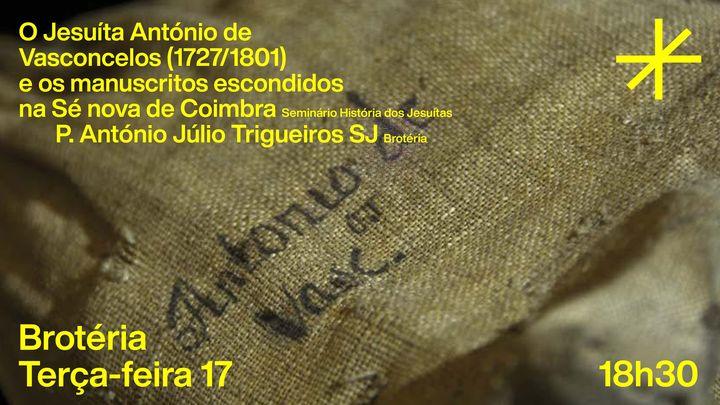 O Jesuíta António de  Vasconcelos (1727/1801)  e os manuscritos escondidos  na Sé nova de Coimbra | Seminário