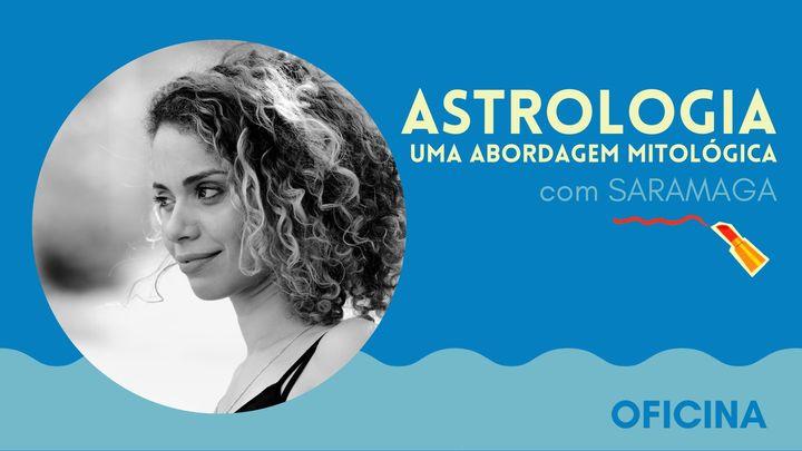 ASTROLOGIA - uma abordagem mitológica | com Saramaga