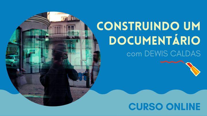 CONSTRUINDO UM DOCUMENTÁRIO | com Dewis Caldas