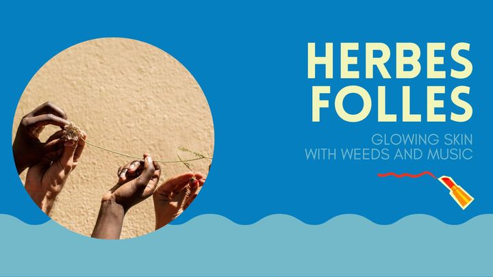 HERBES FOLLES | glowing skin with weeds and music