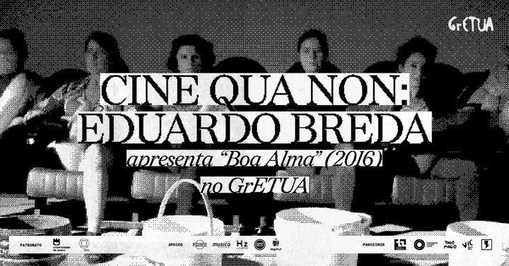 Cine Qua Non: Eduardo Breda apresenta Boa Alma (2016)