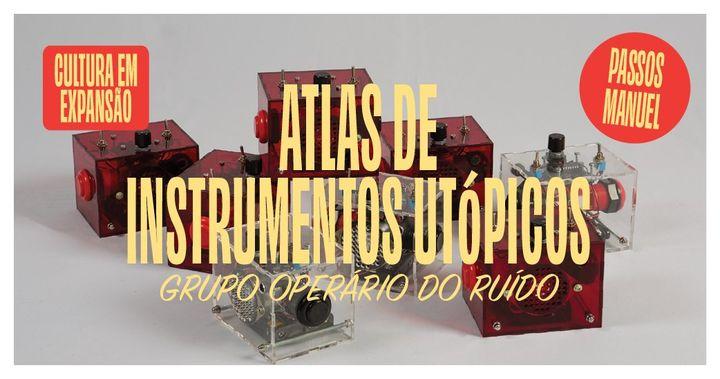 Atlas de Instrumentos Utópicos | Grupo Operário do Ruído