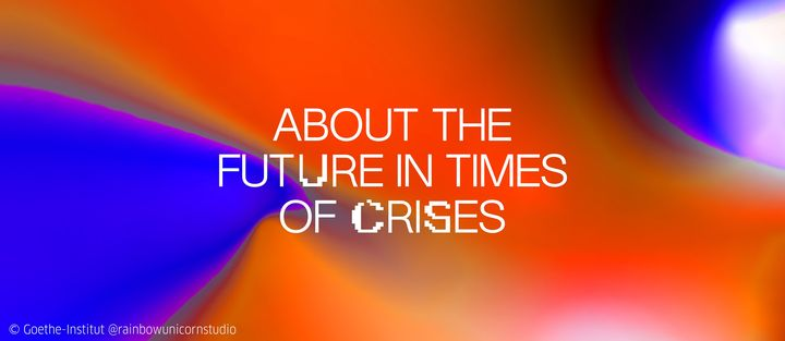 About the Future in Times of Crises