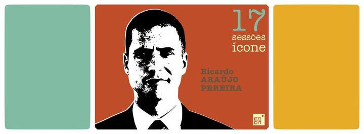 Ricardo Araújo Pereira (Sessões Ícone XVII)