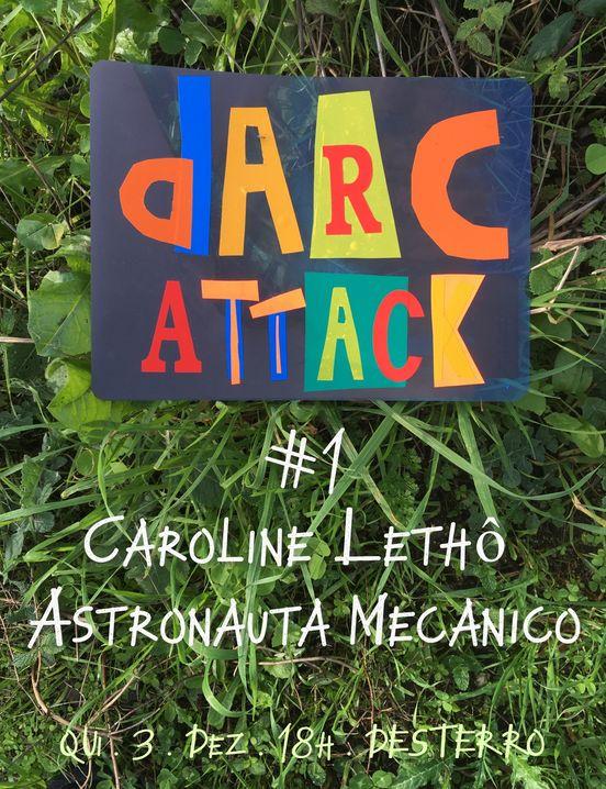 dARC ATTACK #1 - Caroline Lethô + Astronauta Mecanico