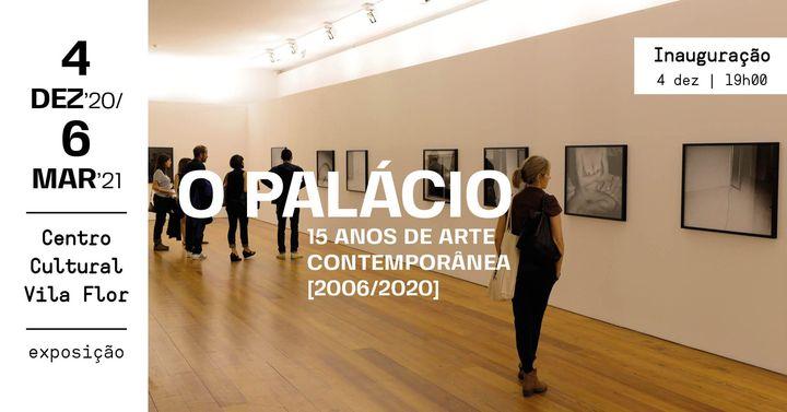 O Palácio - 15 anos de arte contemporânea [2006-2020] • Inauguração