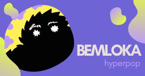 BEMLOKA | hyperpop