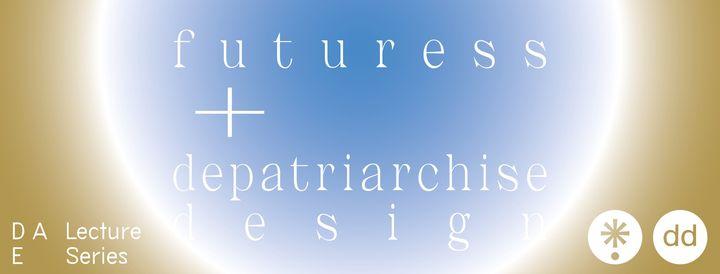 Futuress + depatriarchise design