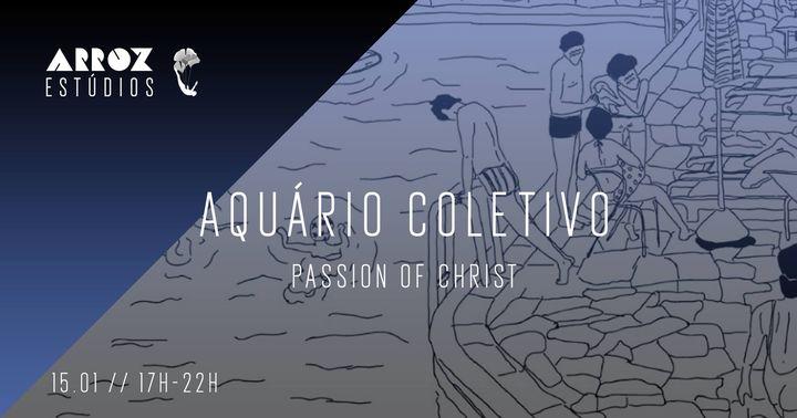 Passion of Christ: Aquário Coletivo