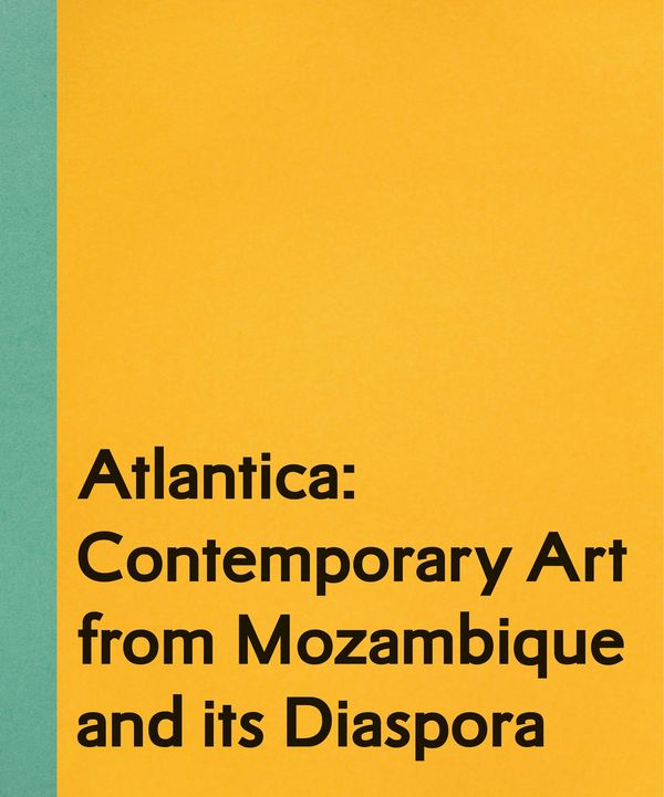 HANGAR ONLINE | BOOK LAUNCH | ATLANTICA: CONTEMPORARY ART FROM MOZAMBIQUE AND ITS DIASPORA