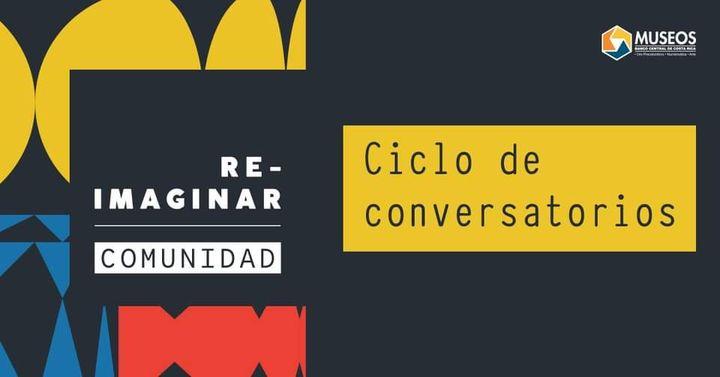 Conversatorio 3: Arte y comunidad. Ciclo Reimaginar La comunidad