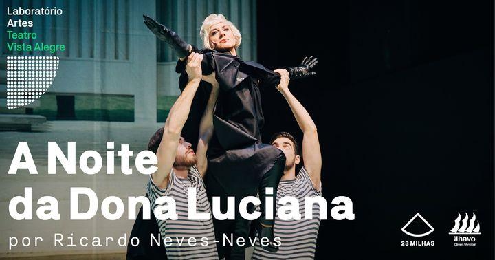 ADIADO A Noite da Dona Luciana por Ricardo Neves-Neves   Ílhavo