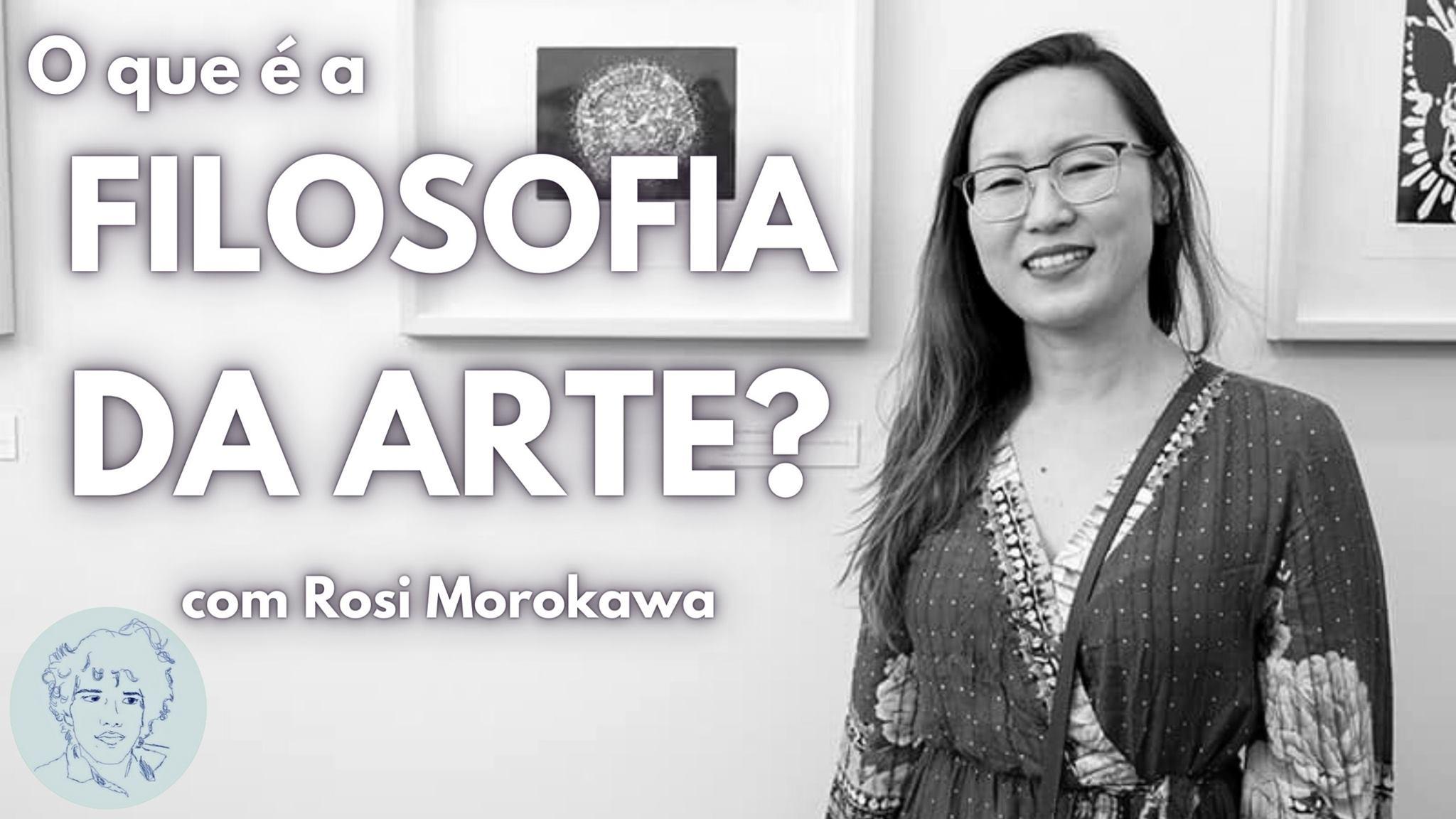 Filosofia da Arte com Rosi Morokawa | Entrevistas Ao Vivo