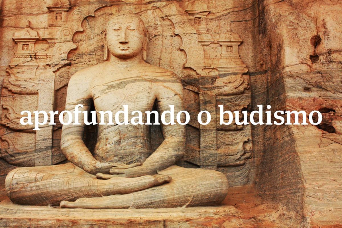 Aprofundando o Budismo | 31 de março a 28 de abril