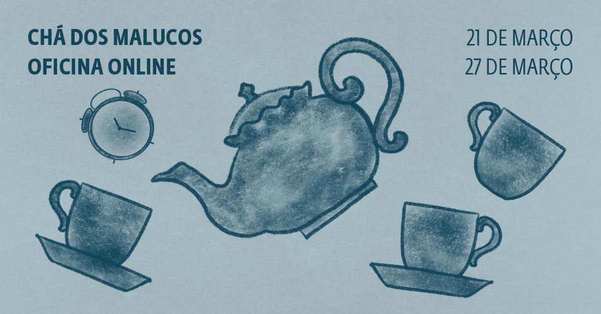 Chá dos Malucos, oficina online